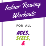 Indoor rowing workouts for all ages, sizes, and shapes