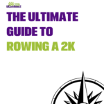The Ultimate Guide to Rowing a 2k